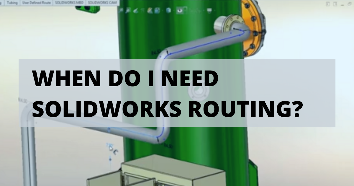 When Do I Need SOLIDWORKS Routing?