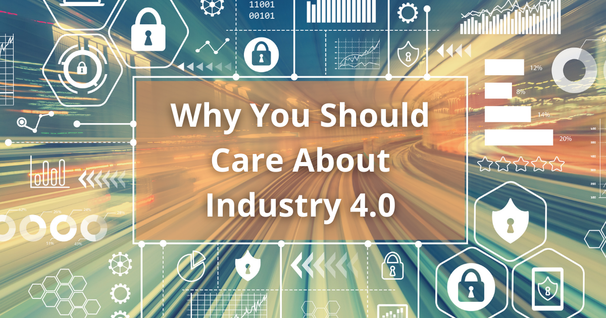 Why You Should Care About Industry 4.0