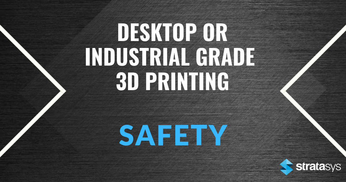 Desktop or Industrial Grade 3D Printing: Safety